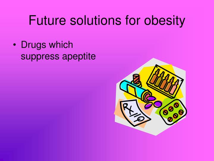 Future solutions for obesity