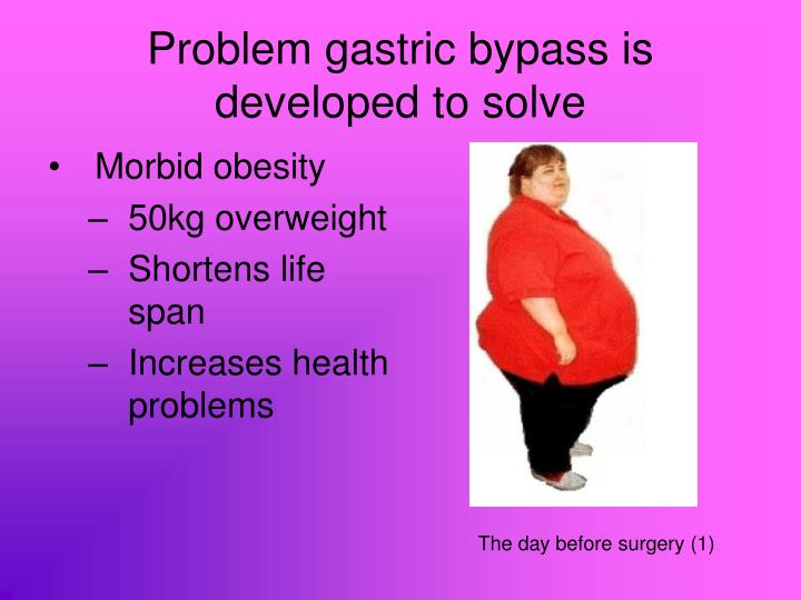Problem gastric bypass is developed to solve