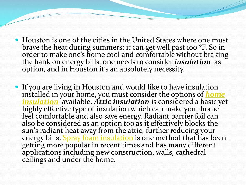 Houston is one of the cities in the United States where one must brave the heat during summers; it can get well past 100 °F. So in order to make one's home cool and comfortable without braking the bank on energy bills, one needs to consider