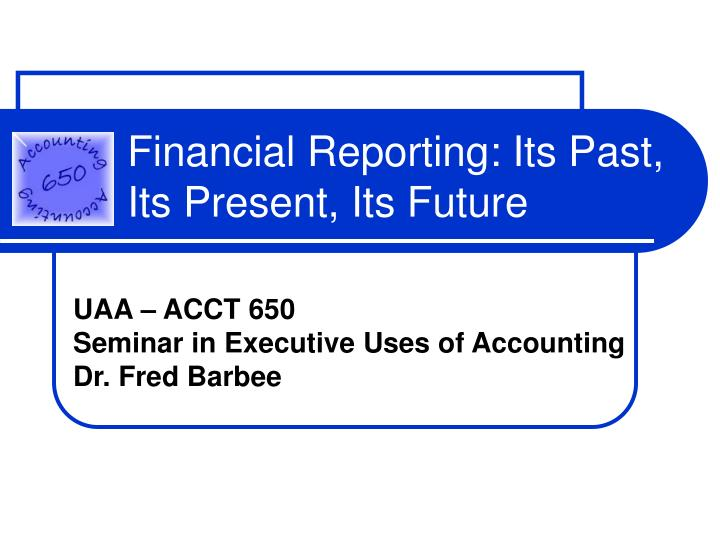 financial reporting its past its present its future n.