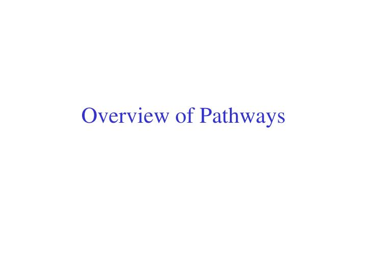 Overview of Pathways