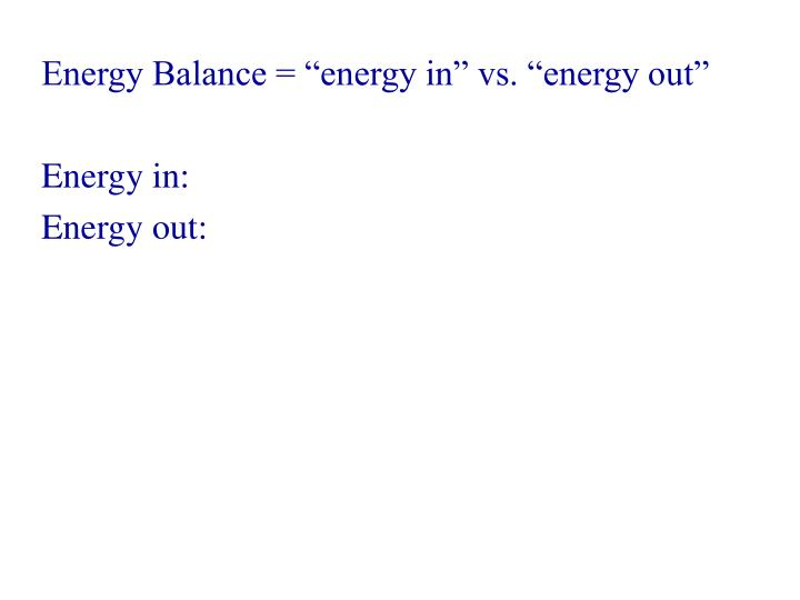 """Energy Balance = """"energy in"""" vs. """"energy out"""""""