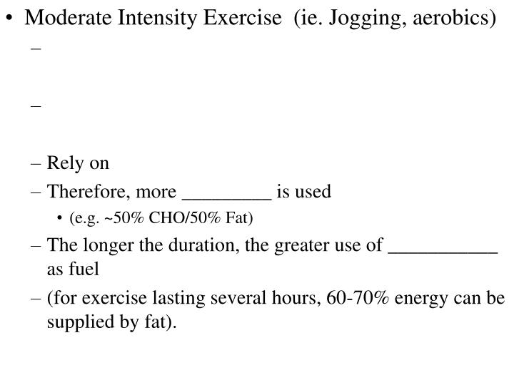 Moderate Intensity Exercise  (ie. Jogging, aerobics)