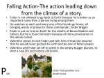 falling action the action leading down from the climax of a story1