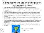 rising action the action leading up to the climax of a story5
