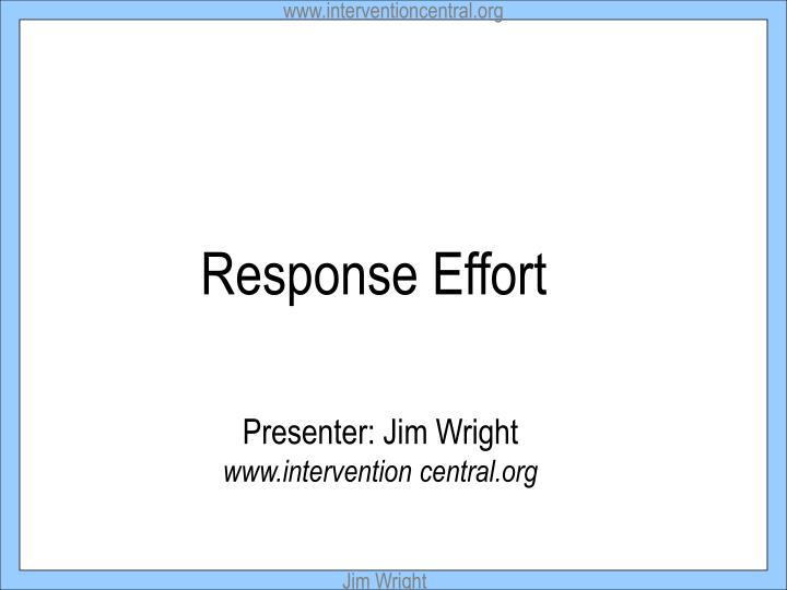 Ppt Response Effort Powerpoint Presentation Free Download Id 988957 Articles for teachers on intervention strategies and techniques with intervention in the classroom, there are pretty much as many strategies as there are teachers, and intervention central gives a few. response effort powerpoint presentation