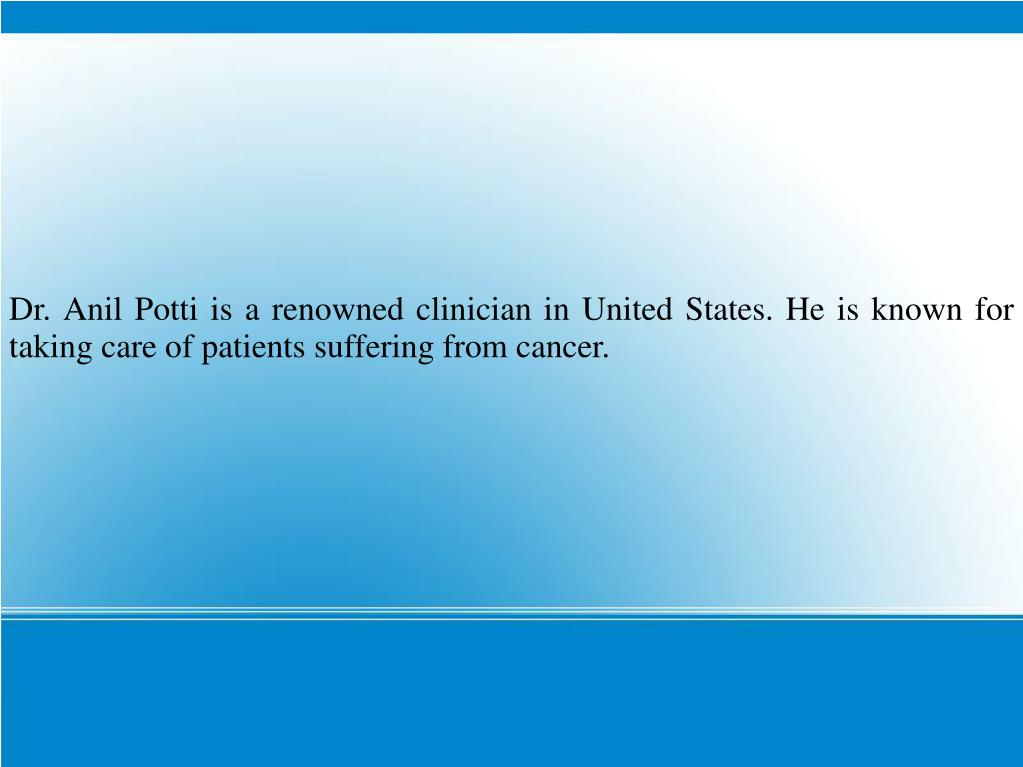 Dr. Anil Potti is a renowned clinician in United States. He is known for taking care of patients suffering from cancer.