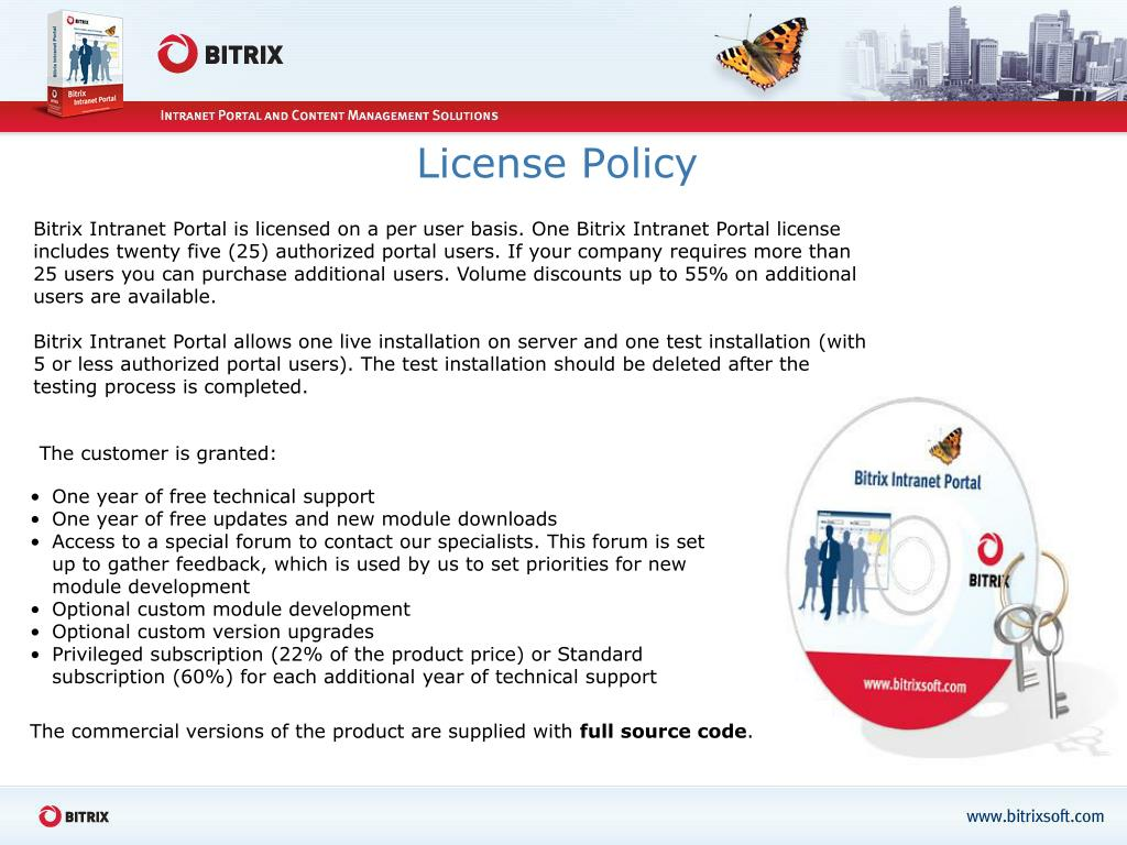 Bitrix Intranet Portal is licensed on a per user basis. One Bitrix Intranet Portal license includes twenty five (25) authorized portal users. If your company requires more than 25 users you can purchase additional users. Volume discounts up to 55% on additional users are available.