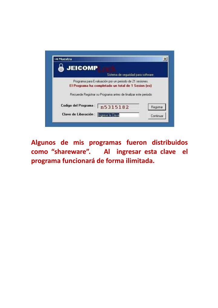 """Algunos  de  mis  programas  fueron  distribuidos como """"shareware"""".    Al  ingresar esta clave  ..."""