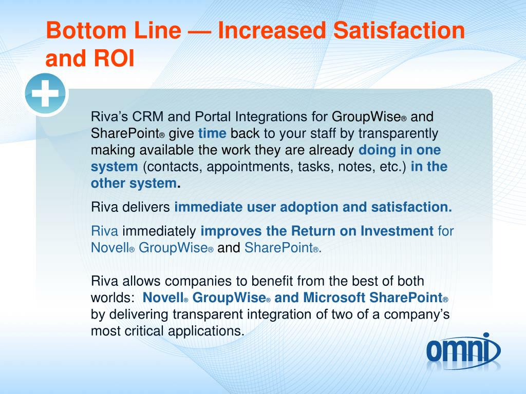 Bottom Line — Increased Satisfaction and ROI