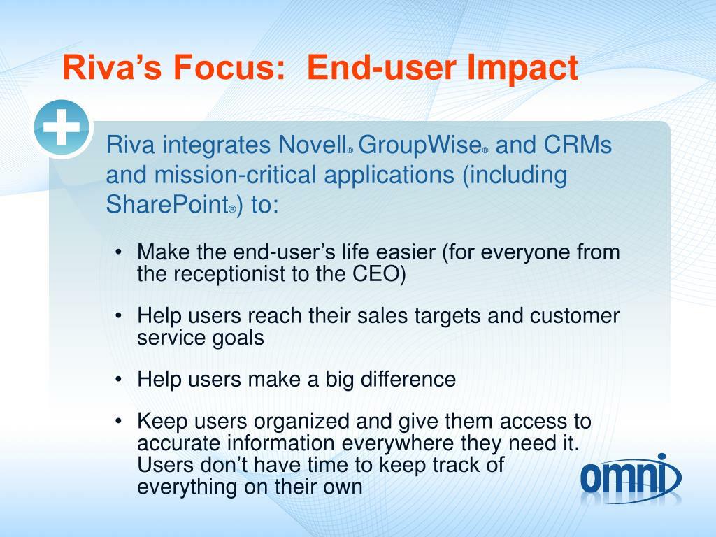 Riva's Focus:  End-user Impact