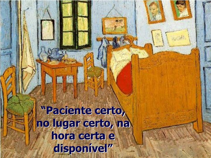 """""""Paciente certo, no lugar certo, na hora certa e disponível"""""""