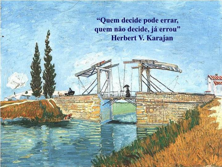 """""""Quem decide pode errar,"""
