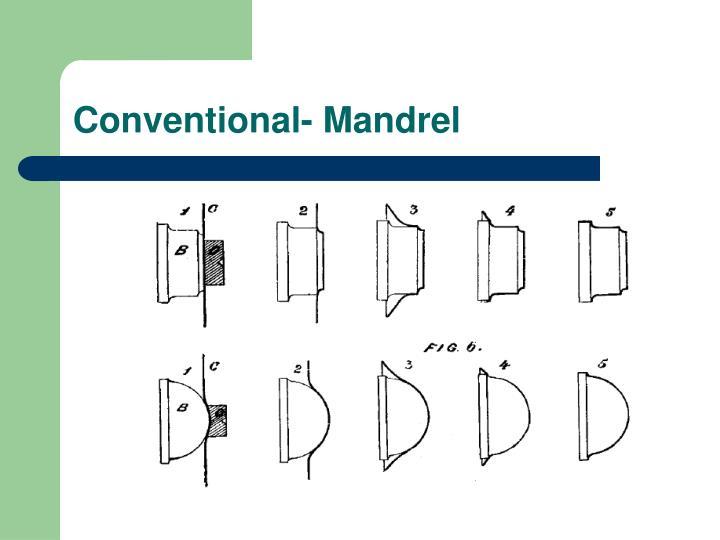 Conventional- Mandrel