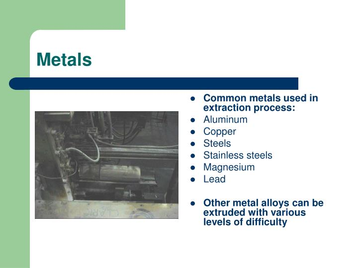 Common metals used in extraction process:
