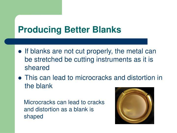 Producing Better Blanks