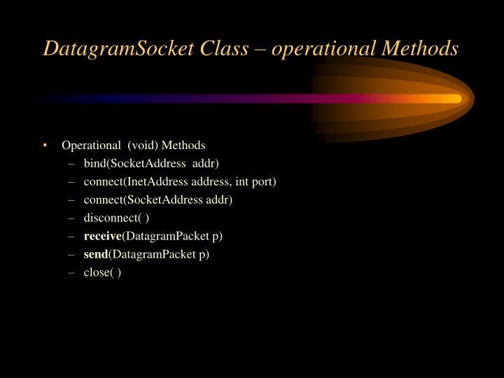 DatagramSocket Class – operational Methods