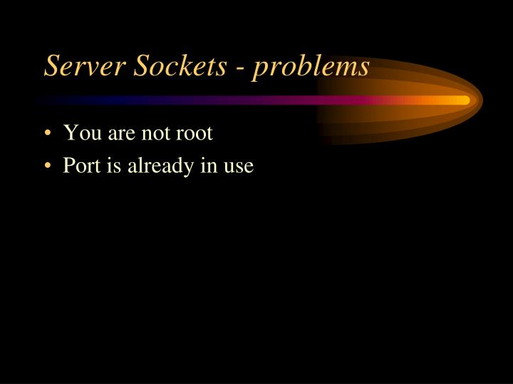 Server Sockets - problems