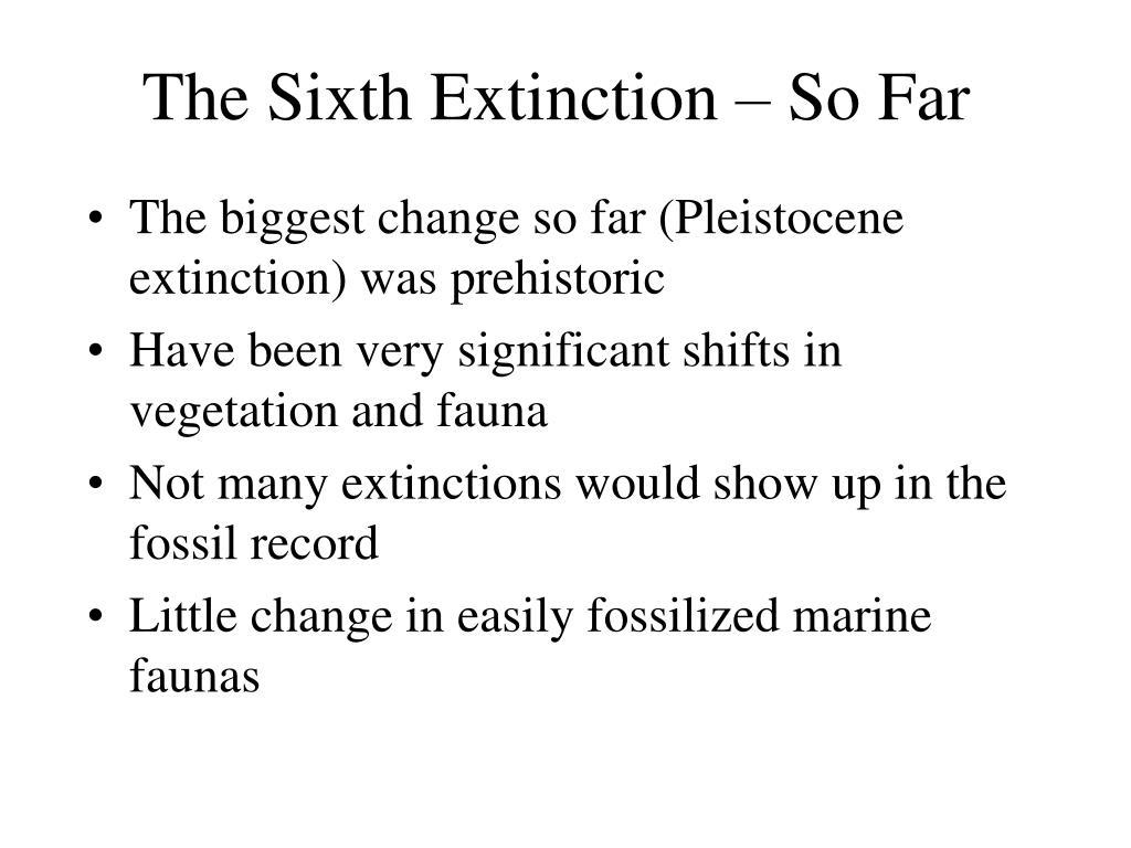 The Sixth Extinction – So Far