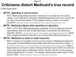 criticisms distort medicaid s true record