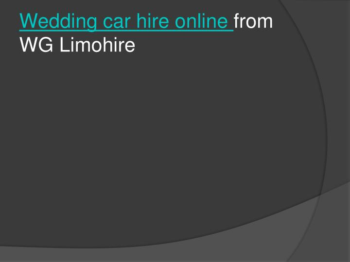 wedding car hire online from wg limohire n.