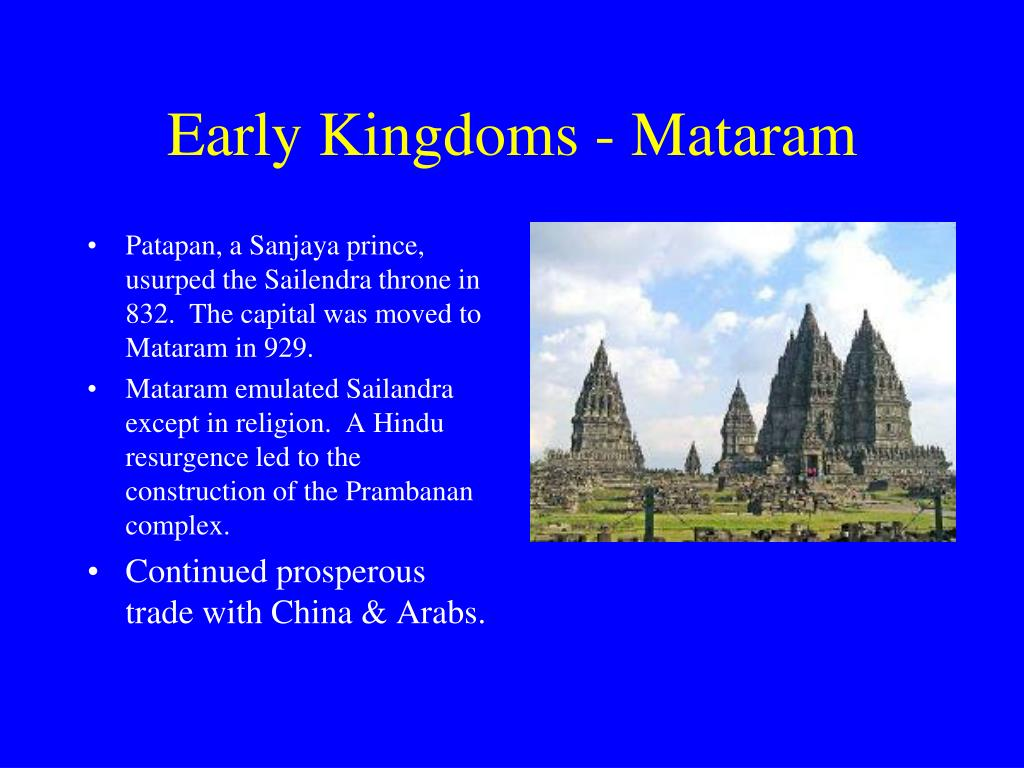 Patapan, a Sanjaya prince, usurped the Sailendra throne in 832.  The capital was moved to Mataram in 929.