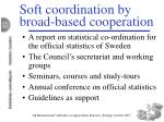 soft coordination by broad based cooperation
