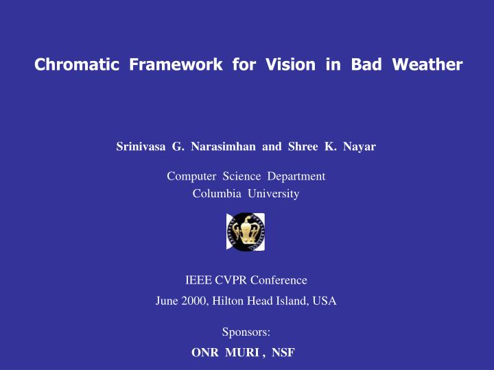 chromatic framework for vision in bad weather n.