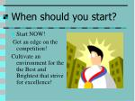 when should you start