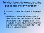 to what levels do we protect the public and the environment