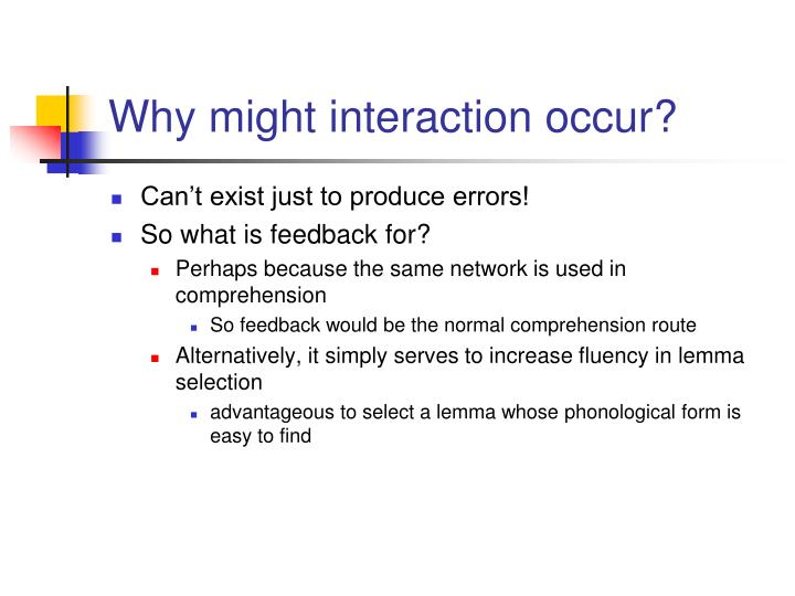 Why might interaction occur?