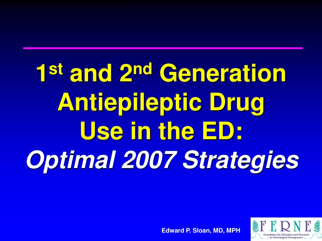 1 st and 2 nd generation antiepileptic drug use in the ed optimal 2007 strategies l.