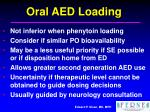 oral aed loading