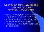 la mission sur l hms beagle terre de feu falklands valparaiso p rou galapagos