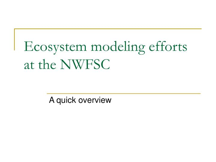 ecosystem modeling efforts at the nwfsc n.