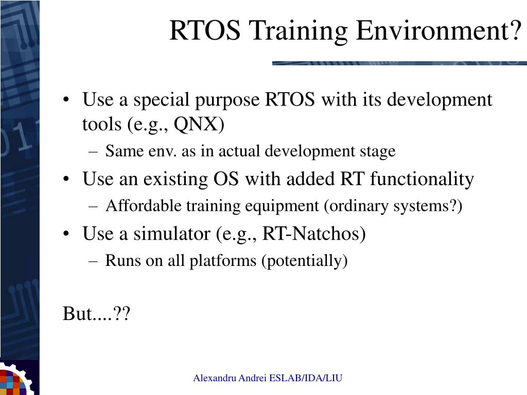 Use a special purpose RTOS with its development tools (e.g., QNX)