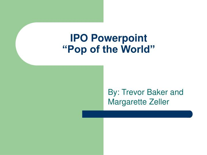 ipo powerpoint pop of the world n.