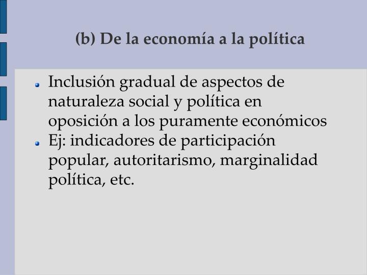 (b) De la economía a la política