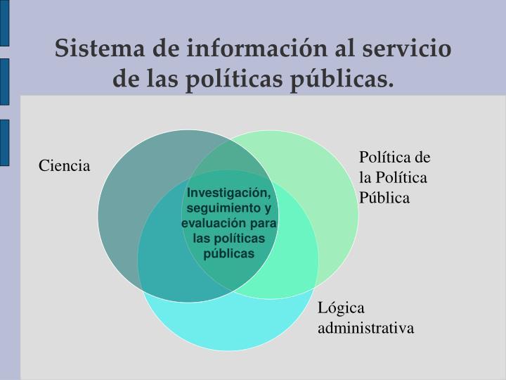 Sistema de información al servicio de las políticas públicas.