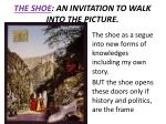 the shoe an invitation to walk into the picture