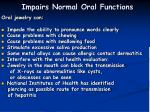 impairs normal oral functions