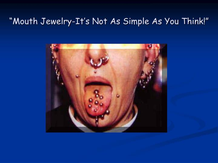 mouth jewelry it s not as simple as you think n.