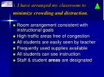 1 i have arranged my classroom to minimize crowding and distraction