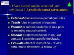 3 i have posted taught reviewed and reinforced 3 5 positively stated expectations