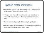 speech motor limitations