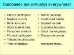 databases are virtually everywhere