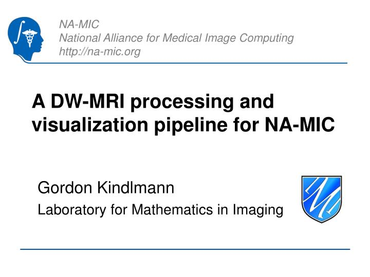 a dw mri processing and visualization pipeline for na mic n.