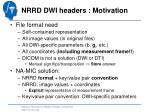 nrrd dwi headers motivation