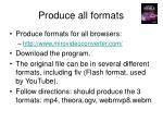 produce all formats