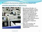 a palavra burocracia adquiriu no brasil um sentido pejorativo e labir ntico